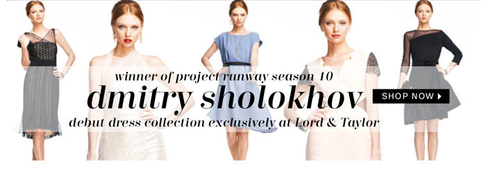 Winner of Project Runway Season 10. Dmitry Sholokhov. Debut dress collection exclusively at Lord & Taylor. Shop Now.