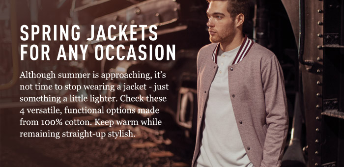 Spring jackets for any occasion - Although summer is approaching, it's not time to stop wearing a jacket - just something a little lighter. Check these 4 versatile, functional options made from 100% cotton. Keep warm while remaining straight-up stylish.