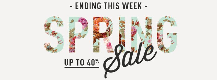 Ending This Week - Spring Sale - Up to 40%