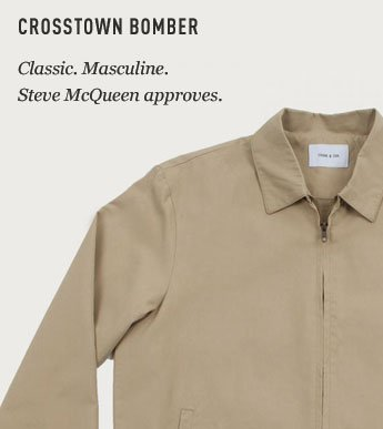 CROSSTOWN BOMBER $105Classic. Masculine. Steve McQueen approves.