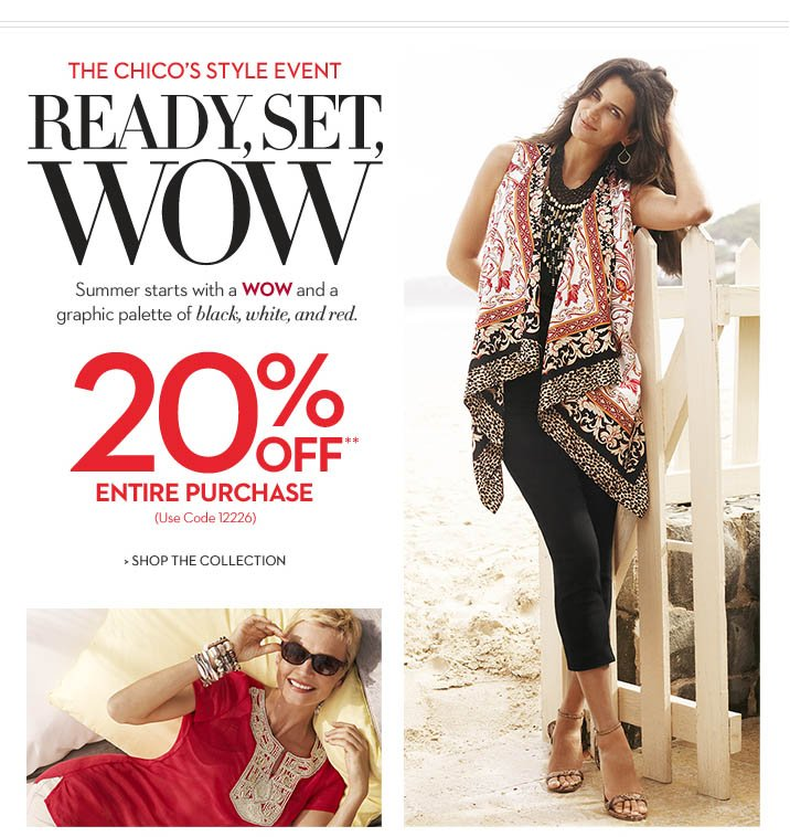 The Chico's Style Event Ready, Set, WOW Summer starts with a WOW and a graphic palette of black, white, and red. 20% OFF** entire purchase  (Use Code 12226) SHOP THE COLLECTION