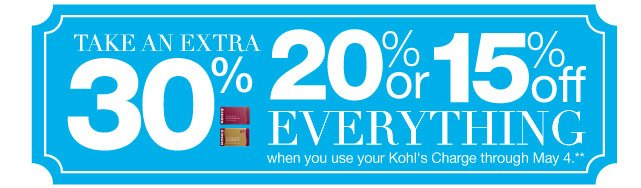 Take an EXTRA 30%, 20% or 15% Off everything when you use your Kohl's Charge through May 4.