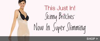 This Just In! Skinny Britches Now In Super Slimming. Shop.