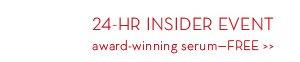 24-HR INSIDER EVENT award winning serum-FREE.