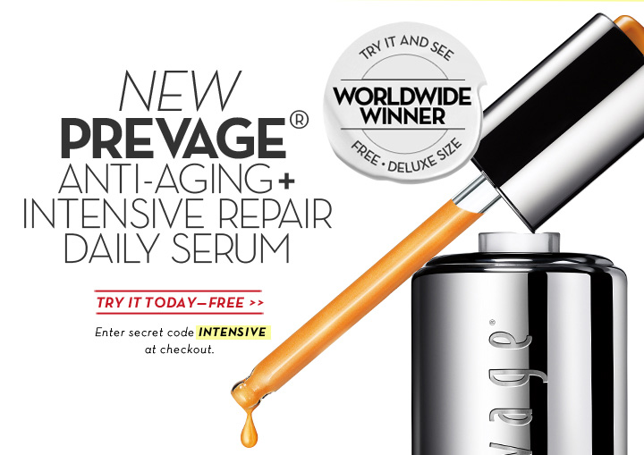 NEW PREVAGE® ANTI-AGING + INTENSIVE REPAIR DAILY SERUM. TRY IT AND SEE. WORLDWIDE WINNER. FREE • DELUXE SIZE. TRY IT TODAY - FREE. Enter secret code INTENSIVE at checkout.