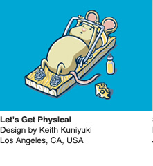 Let's Get Physical - Design by Keith Kuniyuki  / Los Angeles, CA, USA