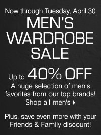 Now through Tuesday, April 30. Men's Wardrobe Sale! Up to 40% off a huge selection of men's favorites from our top brands! Shop all.
