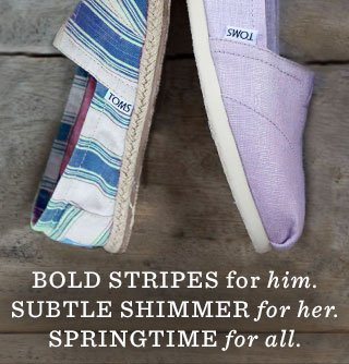 Bold stripes for him. Subtile shimmer for her. Springtime for all.
