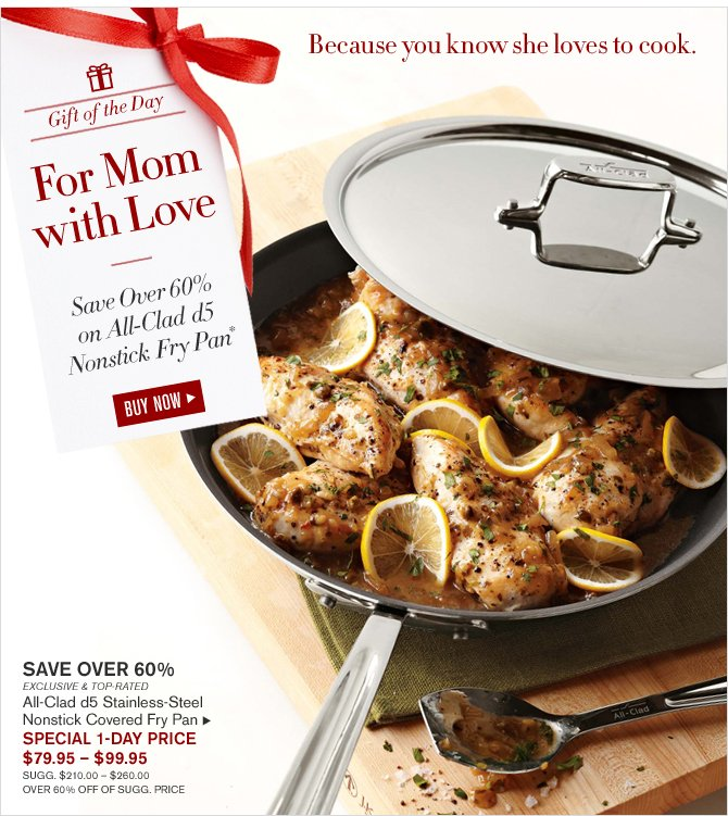 Gift of the Day - For Mom with Love - Save Over 60% on All-Clad d5 Nonstick Fry Pan* -- BUY NOW