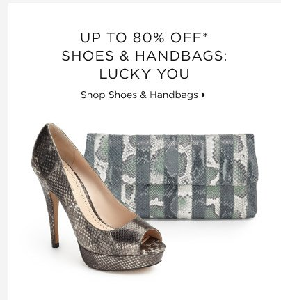 Up To 80% Off* Shoes & Handbags: Lucky You