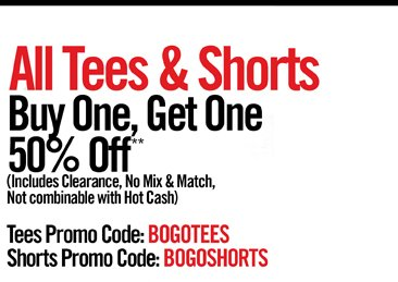 ALL TEES & SHORTS - BUY ONE, GET ONE 50% OFF** (INCLUDES CLEARANCE, NO MIX & MATCH, NOT COMBINABLE WITH HOT CASH(