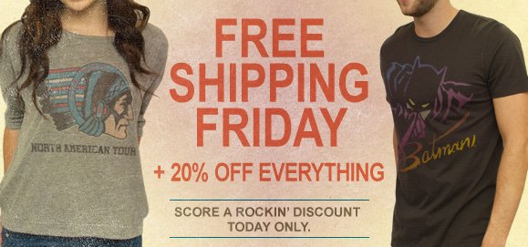 Free Shipping Friday + 20% Off.