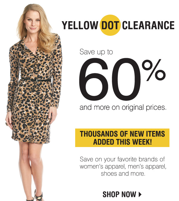 Yellow Dot Clearance! Save up to 60% and more on original prices. Thousands of new items added this week! Save on your favorite brands of women's apparel, men's apparel, shoes and more. Shop now.