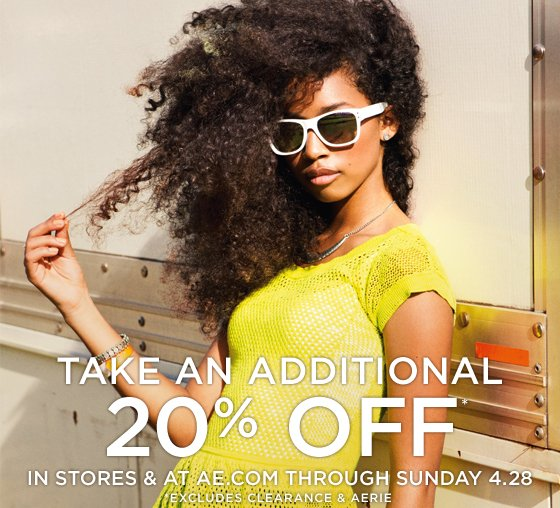 Take An Additional 20% Off* | In Stores & At AE.com Through Sunday 4.28 | *Excludes Clearance & Aerie