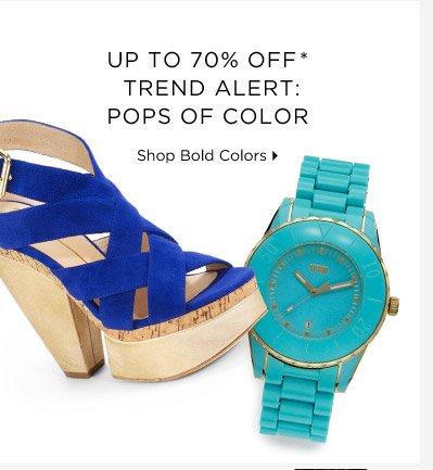 Up To 70% Off* Trend Alert: Pops Of Color