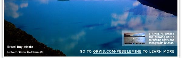 go to orvis.com/pebblemine to learn more