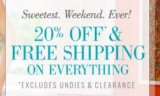 Sweetest. Weekend. Ever! | 20% Off* & Free Shipping On Everything | *Excludes Undies & Clearance