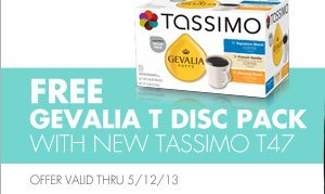FREE GEVALIA T DISC PACK WITH NEW TASSIMO T47 OFFER VALID THRU 5/12/13