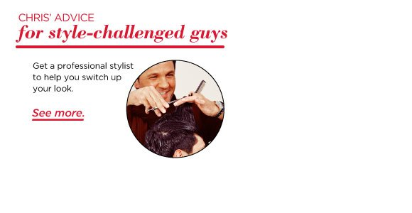 Chris' advice for style challenged guys. Get a professional stylist to help you switch up your look. See more.