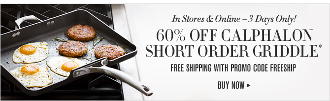 In Stores & Online — 3 Days Only! 60% OFF CALPHALON SHORT ORDER GRIDDLE* -- FREE SHIPPING WITH PROMO CODE FREESHIP -- BUY NOW