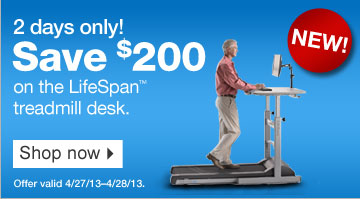 2 days  only! Save $200 on the LifeSpan Treadmill Desk. Shop now. New! Offer  valid 4/27/13-4/28/13.