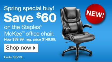 Spring  special buy! Save $60 on the Staples McKee office chair. New! Now  $89.99, reg. price $149.99. Shop now. Ends 7/6/13.