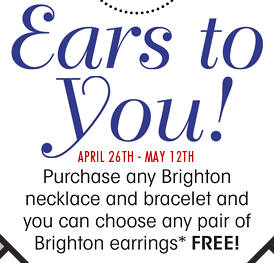 Ears to You! Purchase any Brighton necklace and bracelet and you can choose any pair of Brighton earrings* FREE!