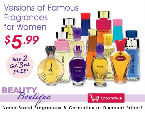 Versions of Famous Fragrances for Women from Beauty Boutique® - Name Brand Fragrances & Cosmetics at Discount Prices! Shop Now >
