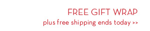 FREE GIFT WRAP plus free shipping ends today.