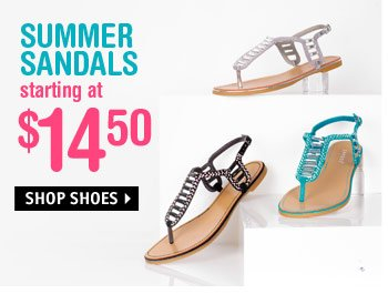 SUMMER SANDALS starting at  $14.50