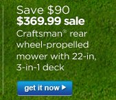 Save $90 | $369.99 sale | Craftsman® rear wheel-propelled mower with 22-in. 3-in-1 deck | get it now