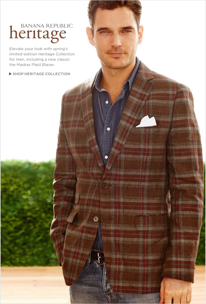 BANANA REPUBLIC HERITAGE | Elevate your look with spring's limited-edition Heritage Collection for men, including a new classic: the Madras Plaid Blazer. SHOP HERITAGE COLLECTION