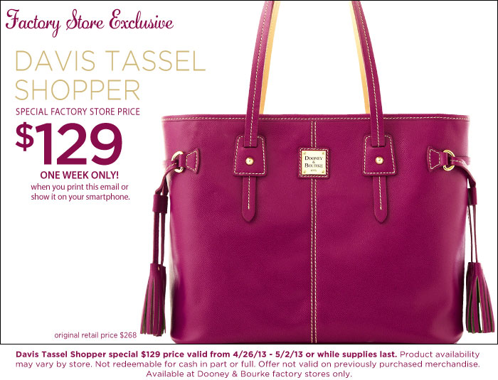 Factory Store Exclusive - Davis Tassel Shopper $129 Davis Tassel Shopper special valid from 4-26-13 to 5-2-13 or while supplies last.