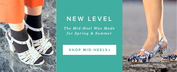 The Mid-Heel Was Made for Spring & Summer    Shop Mid-Heels