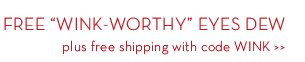 """FREE """"WINK-WORTHY"""" EYES DEW plus free shipping with code WINK."""