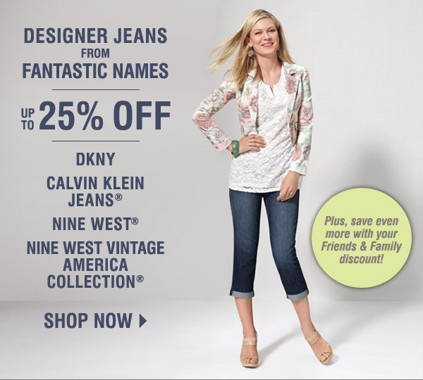 DESIGNER JEANS FROM FANTASTIC NAMES! Up to 25% off DKNY, Calvin Klein Jeans®, Nine West® and Nine West Vintage America Collection®. Shop now.