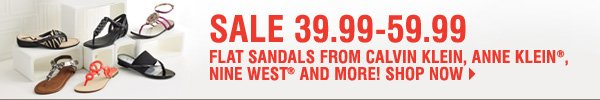 SALE 39.99-59.99. Flat sandals from Calvin Klein, Anne Klein®, Nine West® and more! Shop now.