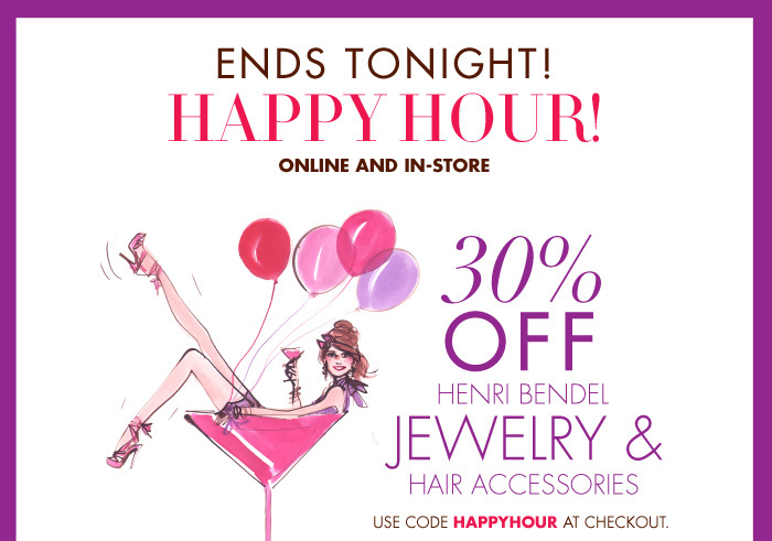 ENDS TONIGHT! HAPPY HOUR!
