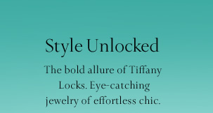 Style Unlocked: The bold allure of Tiffany Locks. Eye-catching jewelry of effortless chic.