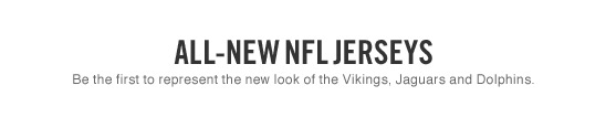 ALL-NEW NFL JERSEYS | Be the first to represent the new look of the Vikings, Jaguars and Dolphins.
