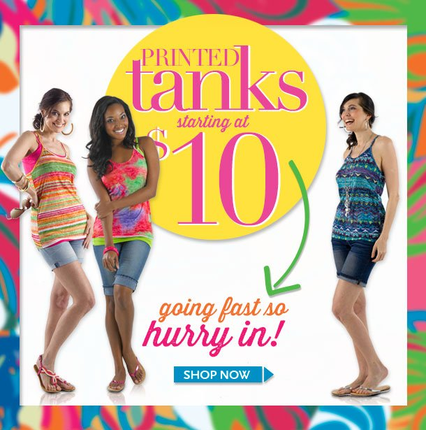 Printed Tanks starting at $10 - Going Fast, so HURRY IN! SHOP NOW!