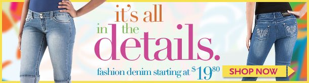 It's all in the details! Fashion denim starting at $19.80! SHOP NOW!