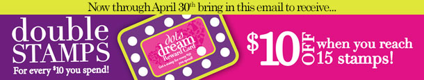 dots dream Rewards Card! Now through April 30th, 2013, DOUBLE STAMPS for every $10 you spend! Collect 15 stamps, and get $10 OFF your next Purchase of $40 or more! SHOP NOW!