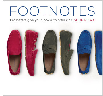 FOOTNOTES | Let loafers give your your look a colorful kick. SHOP NOW