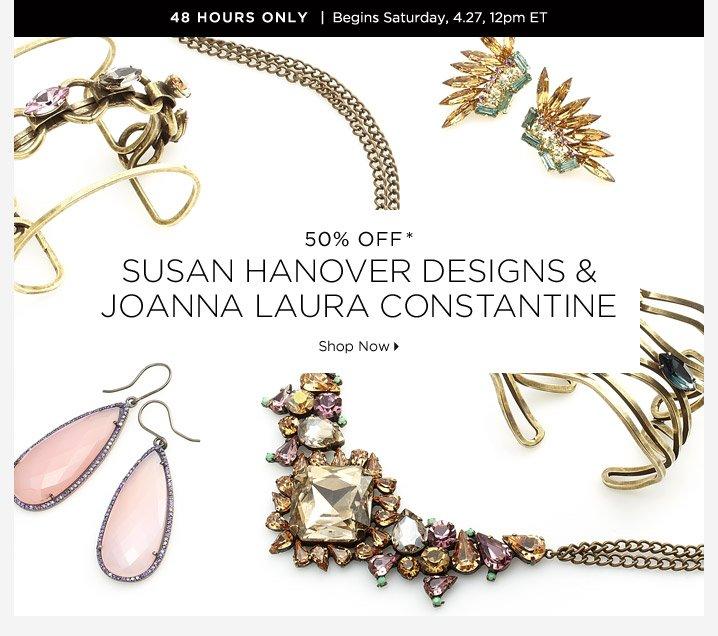 50% Off* Susan Hanover Designs & Joanna Laura Constantine...Shop  Now