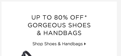 Up To 80% Off* Gorgeous Shoes & Handbags