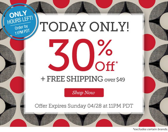 ONLY HOURS LEFT! Order by 11PM PDT | Today Only! | 30% OFF + Free Shipping over $49 | Offer expires Sunday 4/28 at 11pm PDT | Shop Now