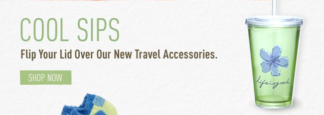 Cool Sips - Flip Your Lid Over Our New Travel Acccessories