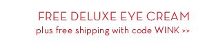 FREE DELUXE EYE CREAM plus free shipping with code WINK.