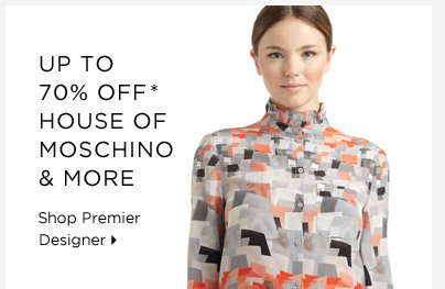 Up To 70% Off* House of Moschino & More